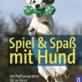 Inge Büttner-Vogt: Spiel & Spaß mit Hund